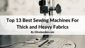 Best Sewing Machines For Heavy Fabrics
