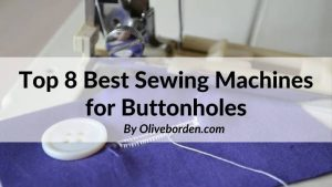Best Sewing Machines for Buttonholes