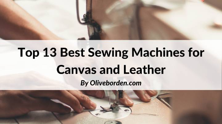 Best Sewing Machines for Canvas and Leather