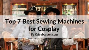 Best Sewing Machines for Cosplay