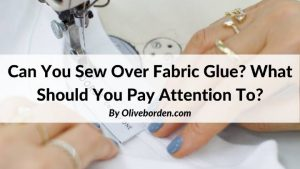 Can You Sew Over Fabric Glue_