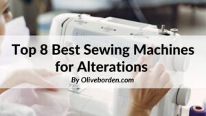 Top 8 Best Sewing Machines for Alterations