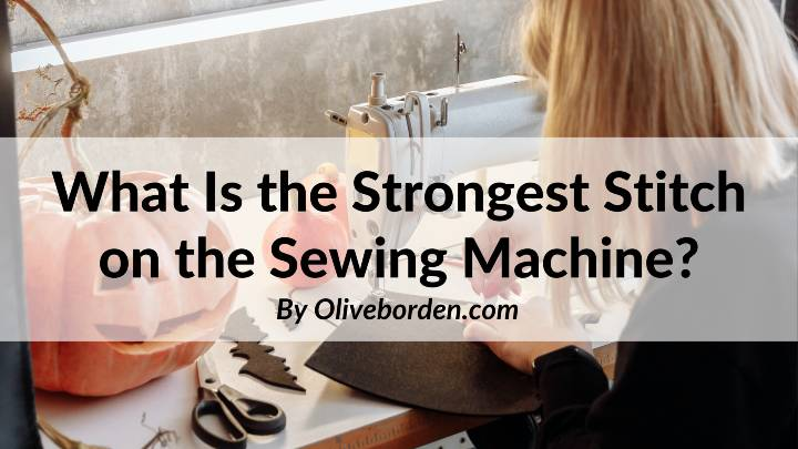 What Is the Strongest Stitch on the Sewing Machine_
