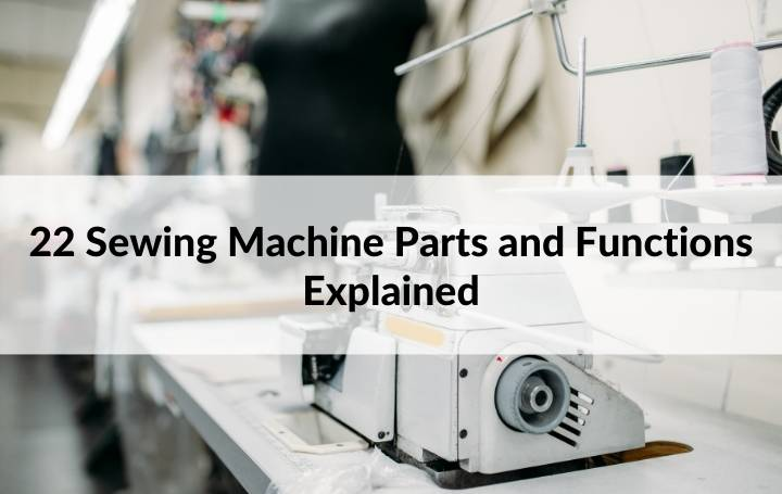 22 Sewing Machine Parts and Functions Explained