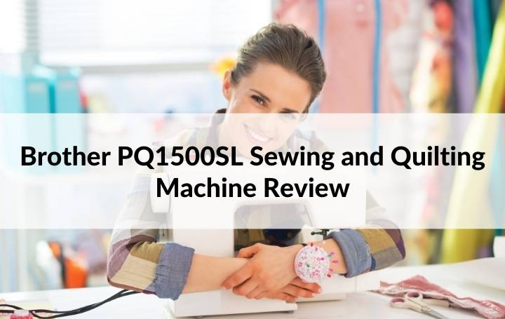 Brother PQ1500SL Sewing and Quilting Machine Review