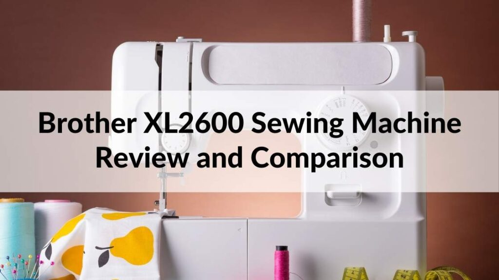 Brother XL2600 Sewing Machine Review and Comparison