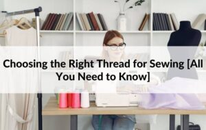 Choosing the Right Thread for Sewing