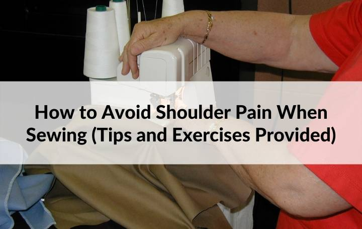 How to Avoid Shoulder Pain When Sewing (Tips and Exercises Provided)