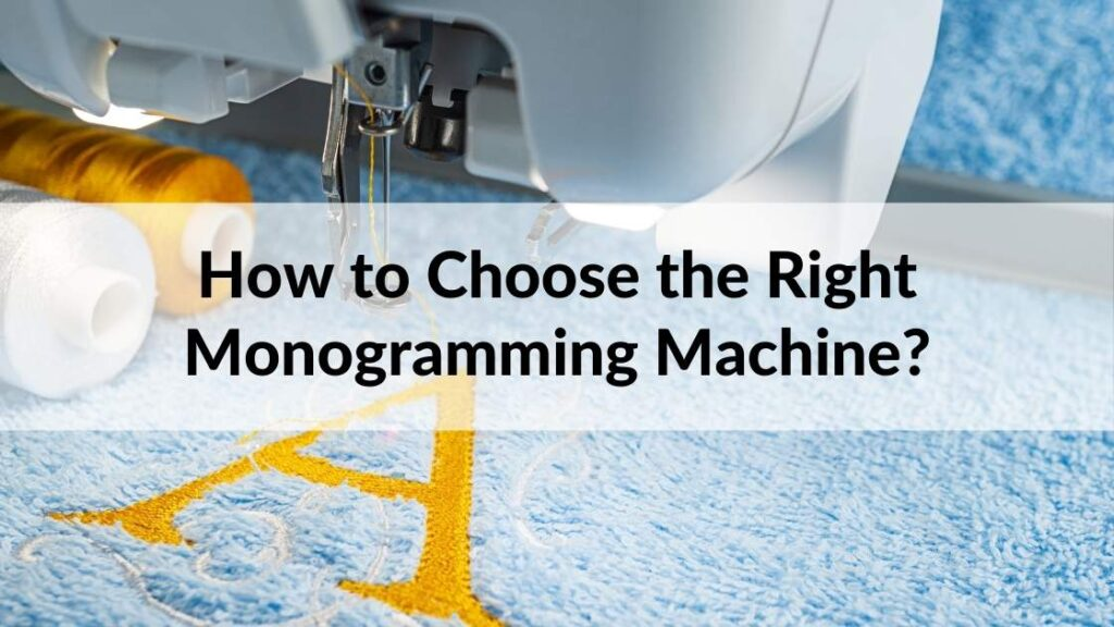 How to Choose the Right Monogramming Machine
