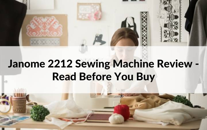 Janome 2212 Sewing Machine Review - Read Before You Buy