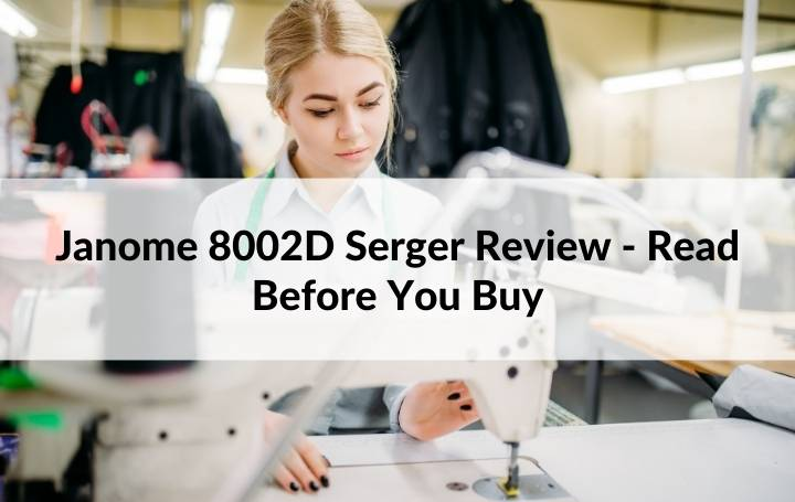 Janome 8002D Serger Review - Read Before You Buy