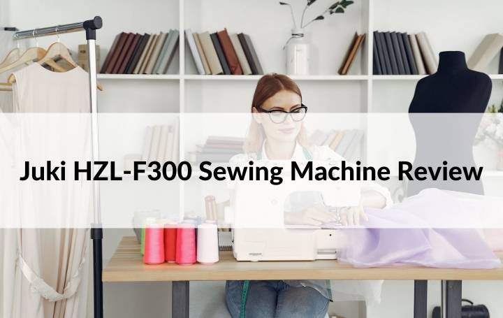 Juki HZL-F300 Sewing Machine Review