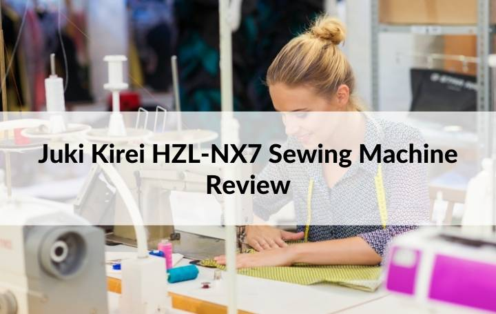 Juki Kirei HZL-NX7 Sewing Machine Review