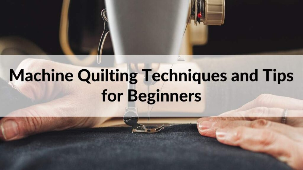 Machine Quilting Techniques and Tips for Beginners