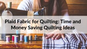 Plaid Fabric for Quilting Time and Money Saving Quilting Ideas