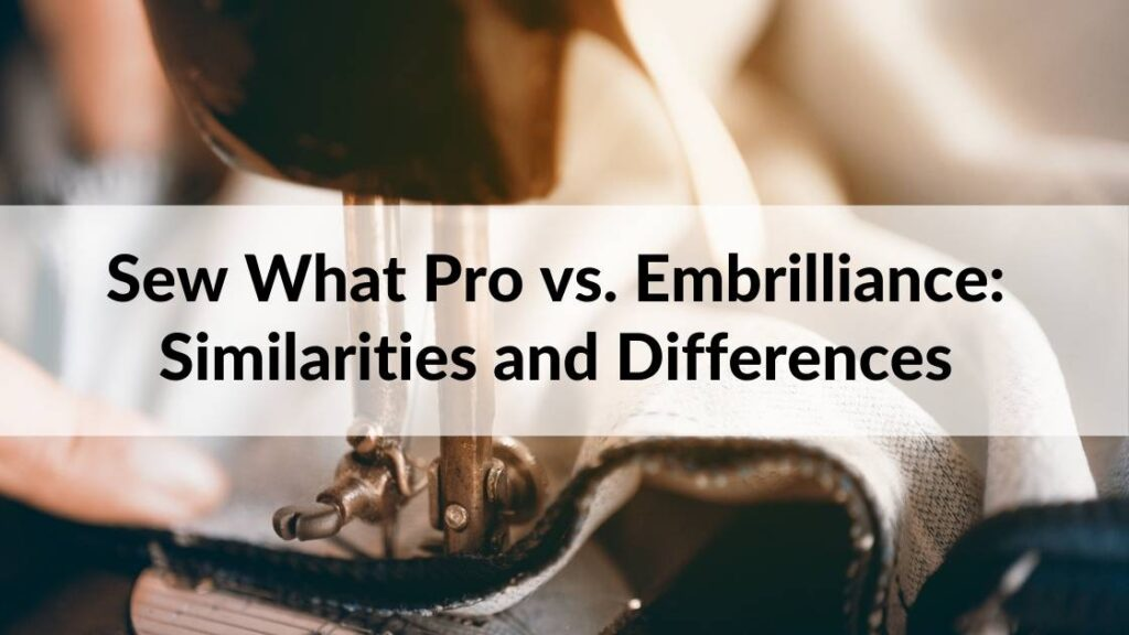 Sew What Pro vs. Embrilliance Similarities and Differences