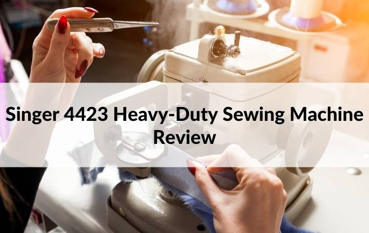 Singer 4423 Heavy-Duty Sewing Machine Review