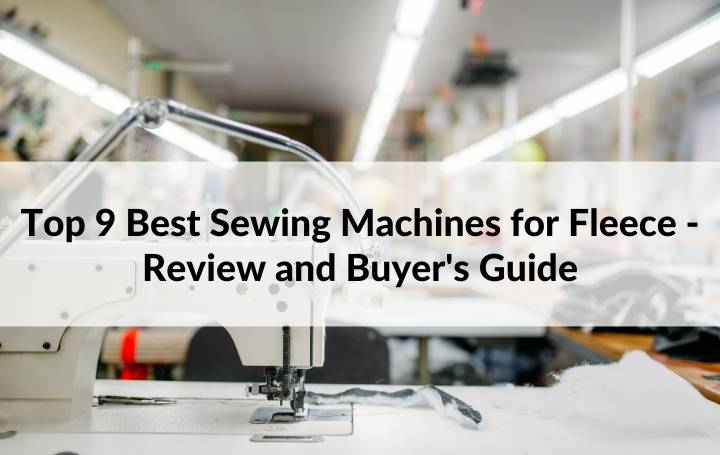 Top 9 Best Sewing Machines for Fleece - Review and Buyer's Guide