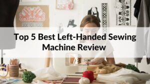 Best Left-Handed Sewing Machine Review